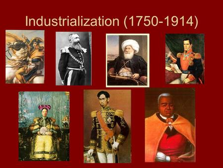 Industrialization (1750-1914). The Industrial Revolution Cheap Labor Supply Abundant Natural Resources Visionary Entrepreneurs Investment Capital Better.