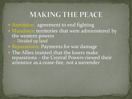 MAKING THE PEACE Armistice: agreement to end fighting