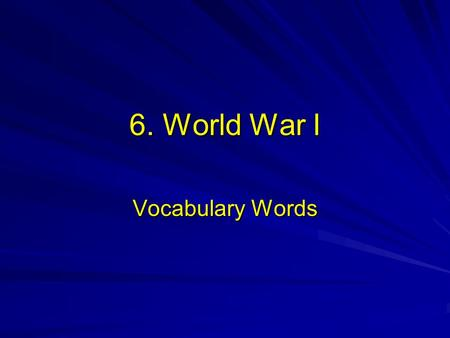 6. World War I Vocabulary Words. 1) Nationalism- pride in one's country 2) Imperialism- domination by one country of the political, economic or culture.