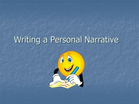 Writing a Personal Narrative. What is a Personal Narrative? A Personal Narrative is a form of writing in which the writer relates an event, incident,