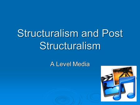 Structuralism and Post Structuralism A Level Media.