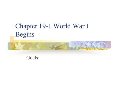 Chapter 19-1 World War I Begins Goals:. Causes Nationalism Devotion to interests and culture of one's nation Russia (Slavs) Imperialism Building empires.
