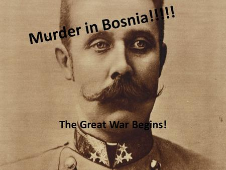 Murder in Bosnia!!!!! The Great War Begins!. The Inside Story… How did an archduke's trip lead to war? It seemed like a bad idea for Austrian archduke.