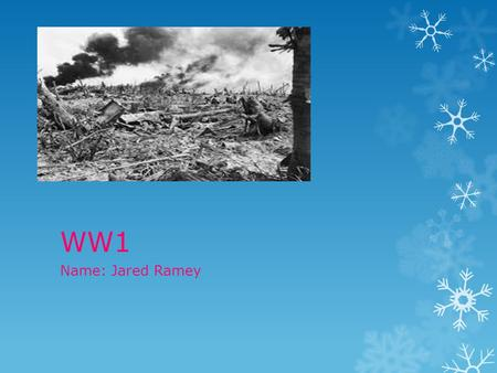 WW1 Name: Jared Ramey. Who was the war with? On one side was the Triple Alliance made up of Germany, Austria-Hungary and Italy Triple Entente of France,
