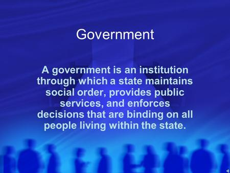 Government A government is an institution through which a state maintains social order, provides public services, and enforces decisions that are binding.