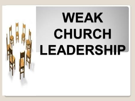 WEAK CHURCH LEADERSHIP. 1. Hesitating To Take Definitive Action. The inability or refusal of a leader to decisively take action, impedes or slows down.
