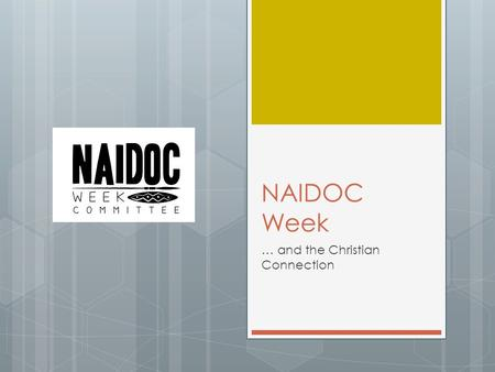 NAIDOC Week … and the Christian Connection. What is NAIDOC? NAIDOC stands for the National Aboriginal and Islanders Day Observance Committee. It is a.