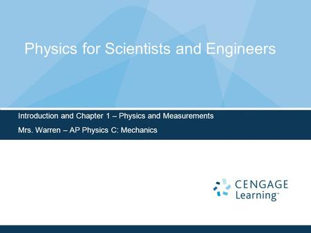 Physics for Scientists and Engineers Introduction and Chapter 1 – Physics and Measurements Mrs. Warren – AP Physics C: Mechanics.