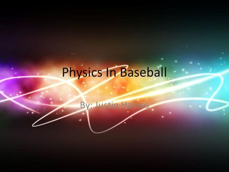 "Physics In Baseball By: Justin Haines. Motion ""In physics, motion is a change in position of an object with respect to time."" Running the bases Moving."