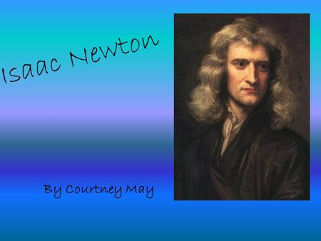 Isaac Newton By Courtney May.