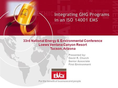Integrating GHG Programs in an ISO 14001 EMS 33rd National Energy & Environmental Conference Loews Ventana Canyon Resort Tucson, Arizona Presented by: