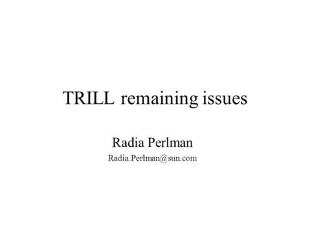 TRILL remaining issues Radia Perlman
