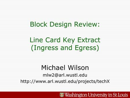 Michael Wilson  Block Design Review: Line Card Key Extract (Ingress and Egress)