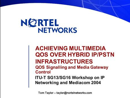ACHIEVING MULTIMEDIA QOS OVER HYBRID IP/PSTN INFRASTRUCTURES QOS Signalling and Media Gateway Control ITU-T SG13/SG16 Workshop on IP Networking and Mediacom.