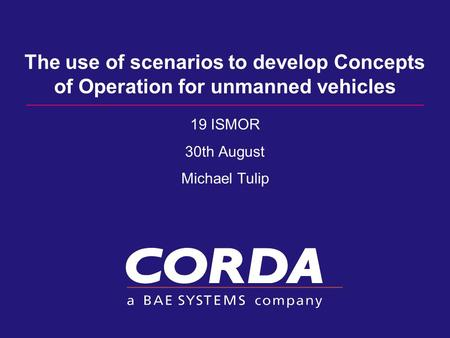 The use of scenarios to develop Concepts of Operation for unmanned vehicles 19 ISMOR 30th August Michael Tulip.