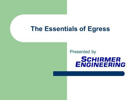 The Essentials of Egress Presented by. Schirmer Engineering Corporation 2 Seminar Scope Code fundamentals for drawing reviews Terms and definitions Fire.