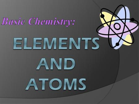 I. ELEMENTS & ATOMS:  Element = A substance that cannot be broken down into simpler substances Periodic Table ○ 1-92 occur in nature (natural elements)
