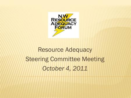 Resource Adequacy Steering Committee Meeting October 4, 2011.