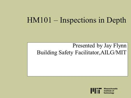 HM101 – Inspections in Depth Presented by Jay Flynn Building Safety Facilitator,AILG/MIT.