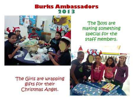 Burks Ambassadors 2013 The Boys are making something special for the staff members. The Girls are wrapping gifts for their Christmas Angel.