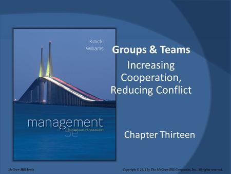 Chapter Thirteen Groups & Teams Increasing Cooperation, Reducing Conflict McGraw-Hill/Irwin Copyright © 2011 by The McGraw-Hill Companies, Inc. All rights.