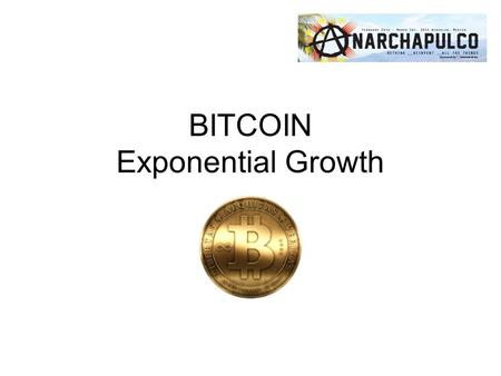 "BITCOIN Exponential Growth. Good Money ""For the first time in the history of the world, anyone can now send or receive any amount of money with anyone."