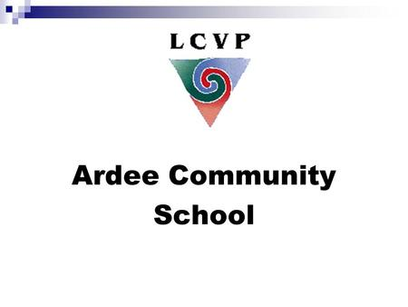 Ardee Community School. What is the LCVP? An enhanced Leaving Certificate – Extra Subject Two linked Leaving Certificate Subjects (VSGs)‏ Modern European.
