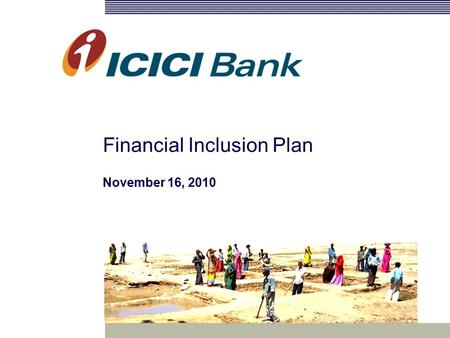 Financial Inclusion Plan November 16, 2010. 2 Agenda Financial Inclusion: Perspective Developing Strategic Roadmap Financial Inclusion Plan (FIP)