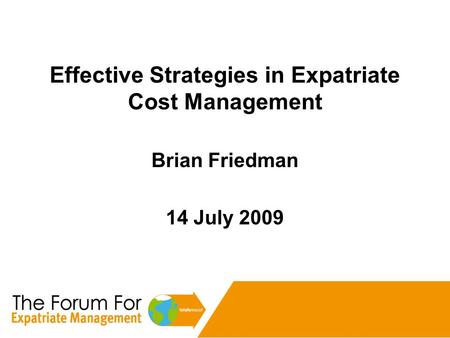 Effective Strategies in Expatriate Cost Management Brian Friedman 14 July 2009.