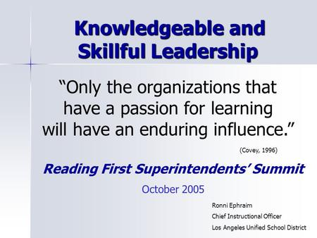 "Knowledgeable and Skillful Leadership Knowledgeable and Skillful Leadership ""Only the organizations that have a passion for learning will have an enduring."
