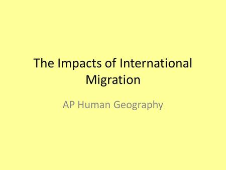 The Impacts of International Migration AP Human Geography.