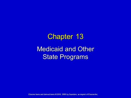 Medicaid and Other State Programs Chapter 13 Elsevier items and derived items © 2010, 2008 by Saunders, an imprint of Elsevier Inc.