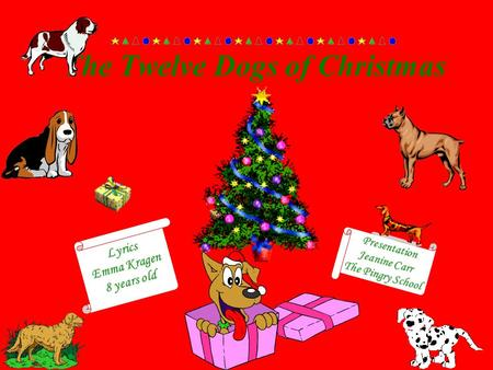 The Twelve Dogs of Christmas Presentation Jeanine Carr The Pingry School Lyrics Emma Kragen 8 years old.