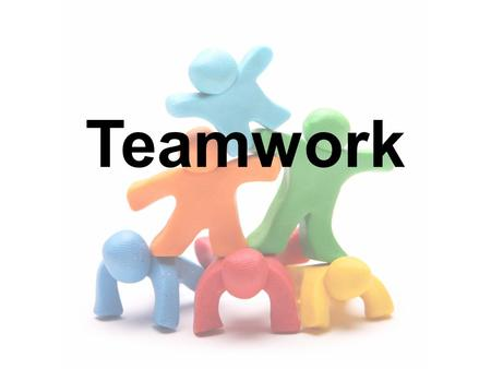 Teamwork. What is a Team? Benefits of a Team Effective Teams Team Skills.