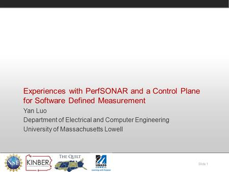 Slide 1 Experiences with PerfSONAR and a Control Plane for Software Defined Measurement Yan Luo Department of Electrical and Computer Engineering University.