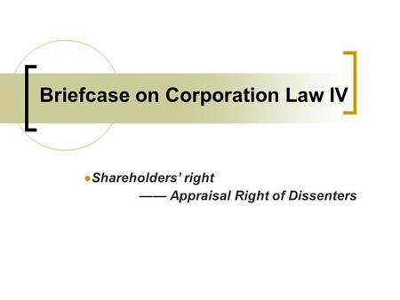 Briefcase on Corporation Law IV Shareholders' right —— Appraisal Right of Dissenters.