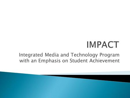 Integrated Media and Technology Program with an Emphasis on Student Achievement.