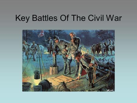 Key Battles Of The Civil War. Early Battles of the Civil War.