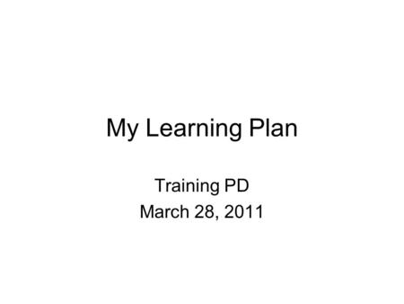 My Learning Plan Training PD March 28, 2011. Go to www.mylearningplan.com My Learning Plan.