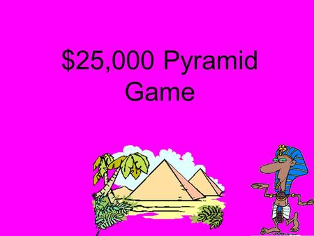 $25,000 Pyramid Game Directions for teacher: To Play Divide the class into pairs. Each pair will choose who will give clues and who will receive the.