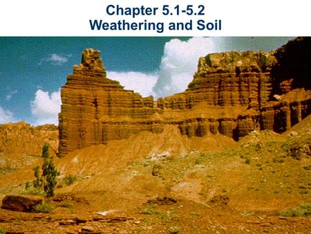 Chapter 5.1-5.2 Weathering and Soil. What is weathering? Weathering is process of breaking down and changing of rock at or near Earth's surface. The two.