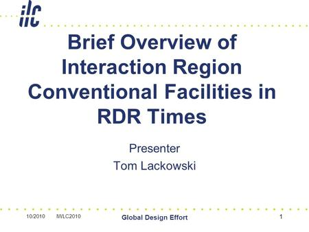 10/2010 IWLC2010 Global Design Effort 1 Brief Overview of Interaction Region Conventional Facilities in RDR Times Presenter Tom Lackowski.