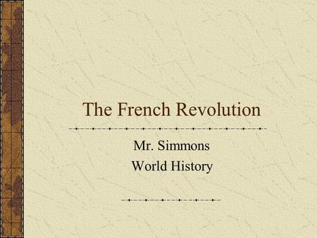 The French Revolution Mr. Simmons World History. Background to Revolution French society based on inequality and feudalism. The Three Estates 1 st Estate.
