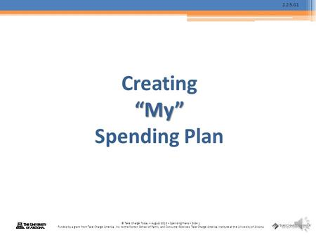 2.2.5.G1 © Take Charge Today – August 2013 – Spending Plans – Slide 1 Funded by a grant from Take Charge America, Inc. to the Norton School of Family.
