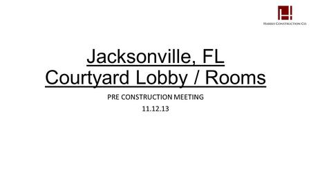 Jacksonville, FL Courtyard Lobby / Rooms PRE CONSTRUCTION MEETING 11.12.13.