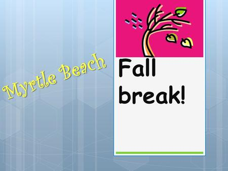 Fall break! Myrtle Beach. Were we are going… South Carolina.