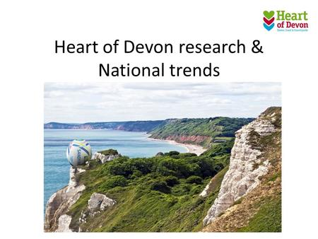 Heart of Devon research & National trends. Typical visitor to Exeter & the Heart of Devon – aged 45+ years – majority of visitors are ABC1's – majority.