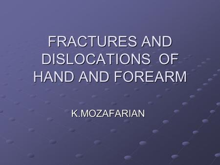 FRACTURES AND DISLOCATIONS OF HAND AND FOREARM