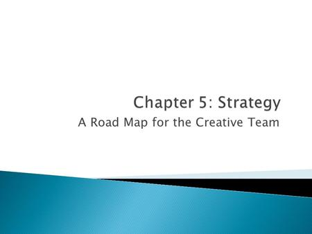 A Road Map for the Creative Team. 1. Insights about the target audience 2. Insights about how the target interacts with your brand 3. What you want your.