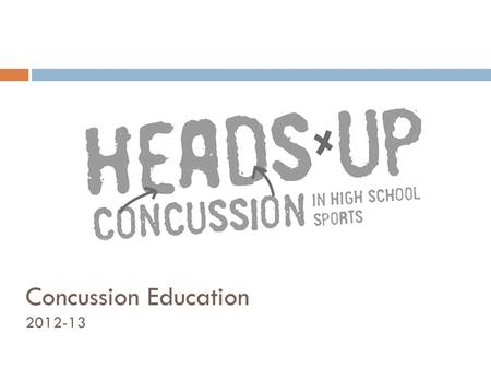 Concussion Education 2012-13. House Bill 632  Section 1: must provide a link on their websites to CDC guidelines and educational materials.  Section.